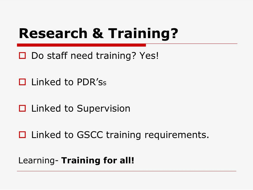 Research & Training.  Do staff need training. Yes.