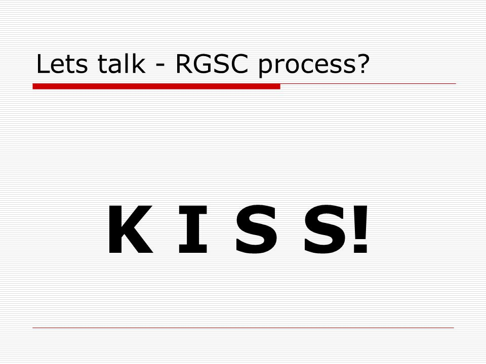 Lets talk - RGSC process? K I S S!