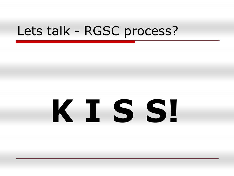 Lets talk - RGSC process K I S S!