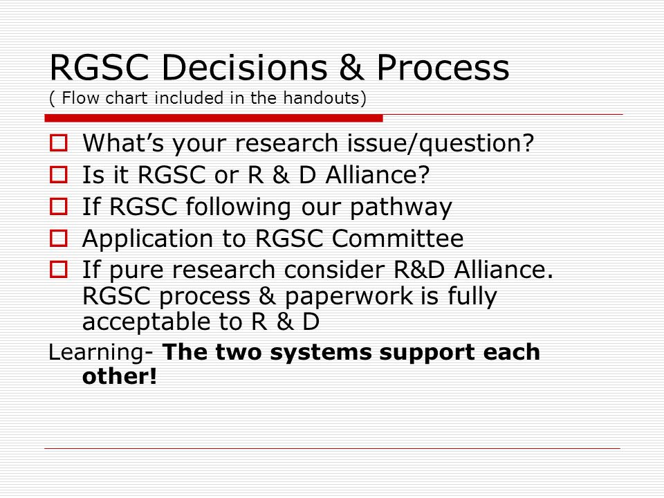 RGSC Decisions & Process ( Flow chart included in the handouts)  What's your research issue/question.