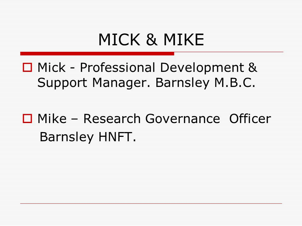 MICK & MIKE  Mick - Professional Development & Support Manager.