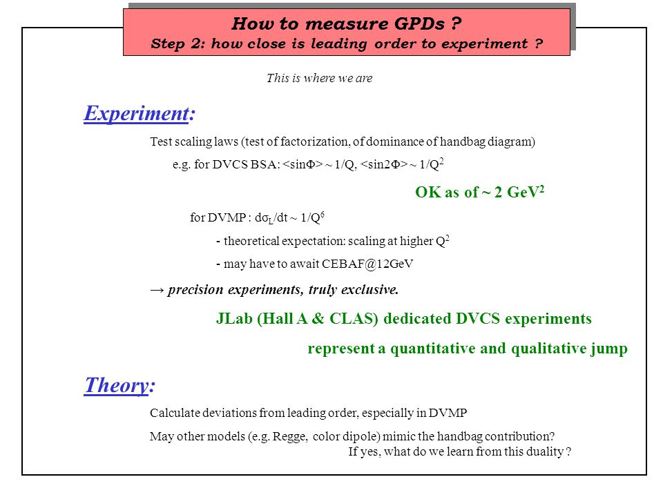 How to measure GPDs . Step 2: how close is leading order to experiment .