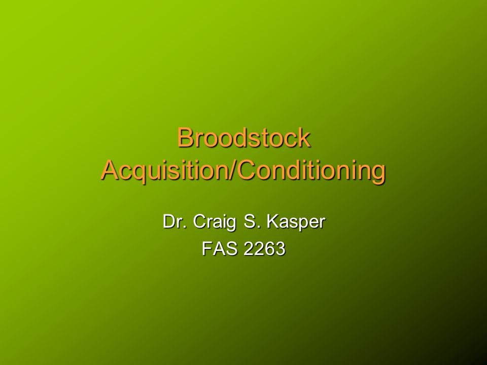 Broodstock Acquisition (cont.) Established research programs will sometimes trade them, or even give them away when research is finished.Established research programs will sometimes trade them, or even give them away when research is finished.