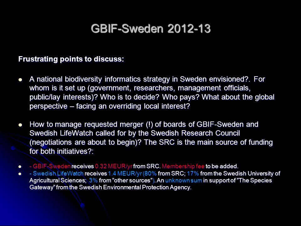 GBIF-Sweden 2012-13 Frustrating points to discuss: A national biodiversity informatics strategy in Sweden envisioned?.