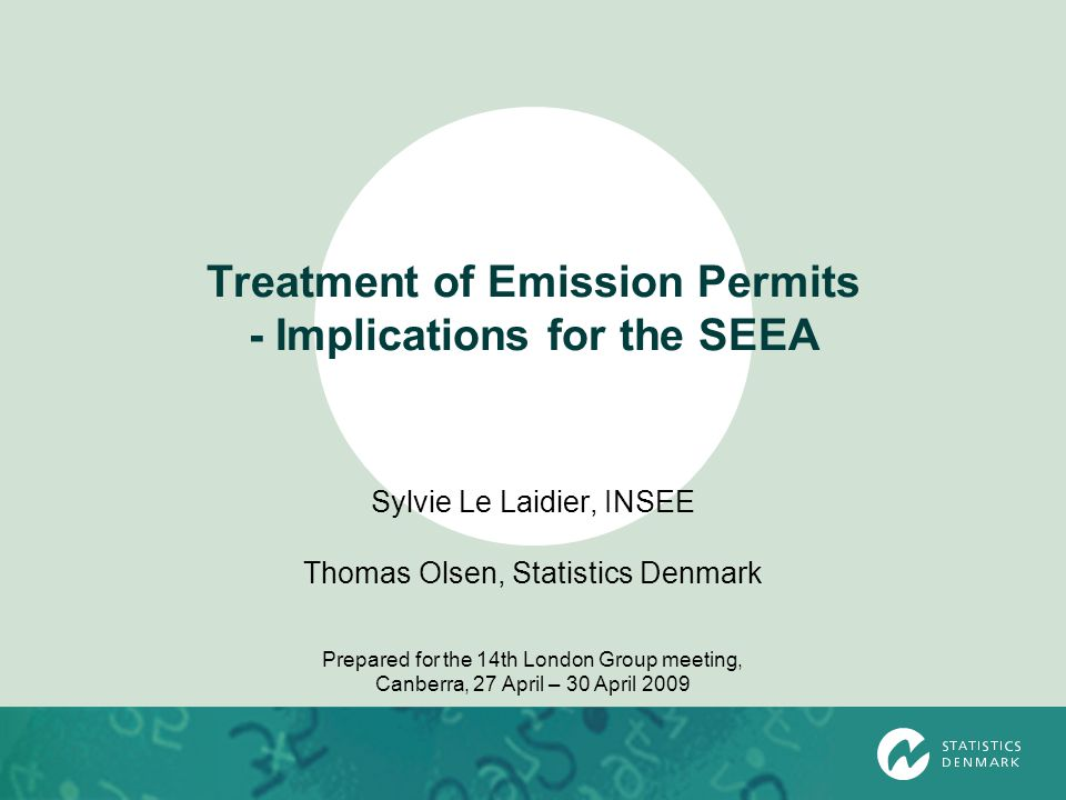 Treatment of Emission Permits - Implications for the SEEA Sylvie Le Laidier, INSEE Thomas Olsen, Statistics Denmark Prepared for the 14th London Group