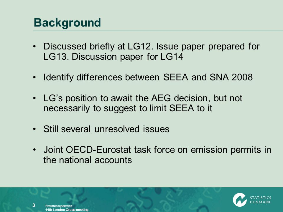 Emission permits 14th London Group meeting 3 Background Discussed briefly at LG12. Issue paper prepared for LG13. Discussion paper for LG14 Identify d