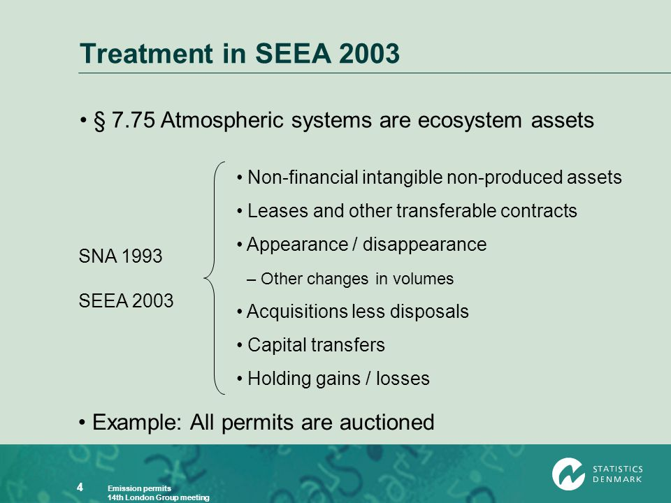Emission permits 14th London Group meeting 4 Treatment in SEEA 2003 SNA 1993 SEEA 2003 Non-financial intangible non-produced assets Leases and other t