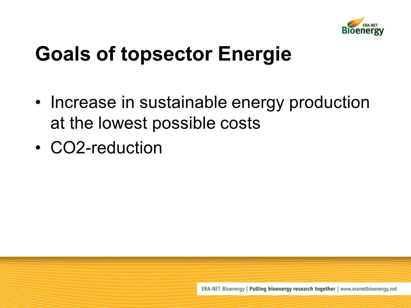 Goals of topsector Energie Increase in sustainable energy production at the lowest possible costs CO2-reduction
