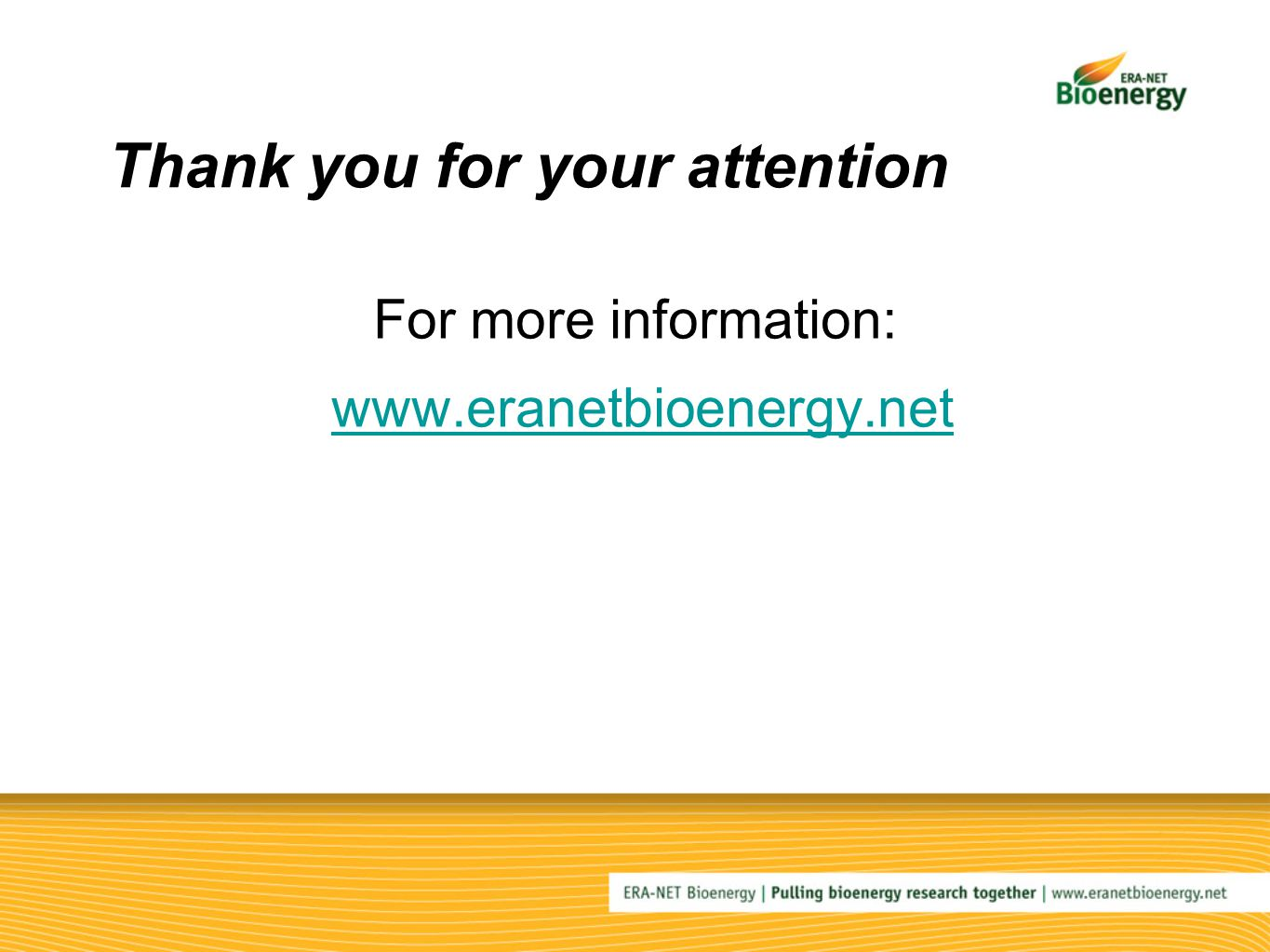 Thank you for your attention For more information: www.eranetbioenergy.net