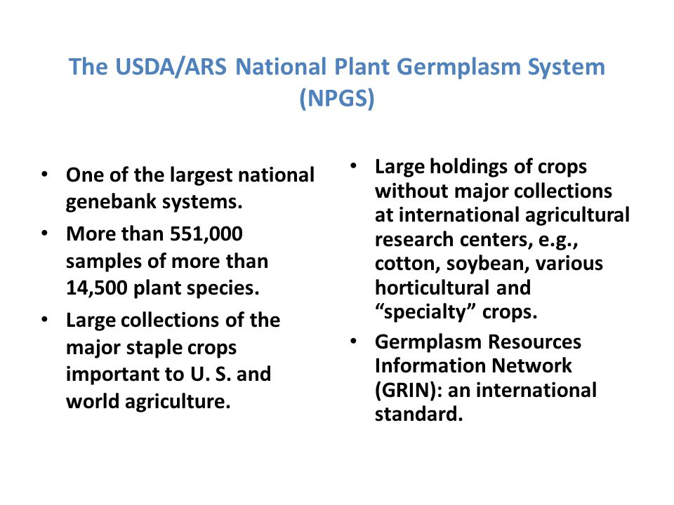 The USDA/ARS National Plant Germplasm System (NPGS) One of the largest national genebank systems.