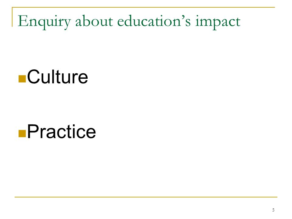 5 Enquiry about education's impact Culture Practice