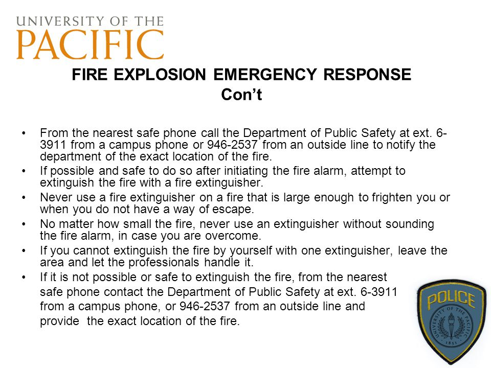 FIRE EXPLOSION EMERGENCY RESPONSE Con't From the nearest safe phone call the Department of Public Safety at ext. 6- 3911 from a campus phone or 946-25