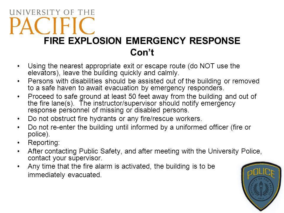 FIRE EXPLOSION EMERGENCY RESPONSE Con't Using the nearest appropriate exit or escape route (do NOT use the elevators), leave the building quickly and