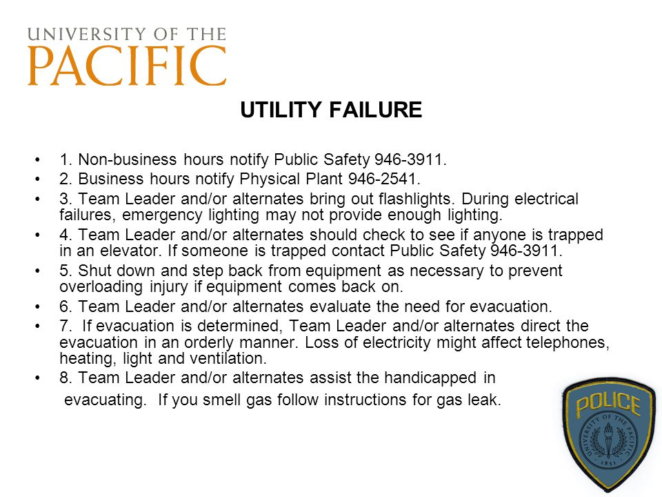 UTILITY FAILURE 1. Non-business hours notify Public Safety 946-3911. 2. Business hours notify Physical Plant 946-2541. 3. Team Leader and/or alternate