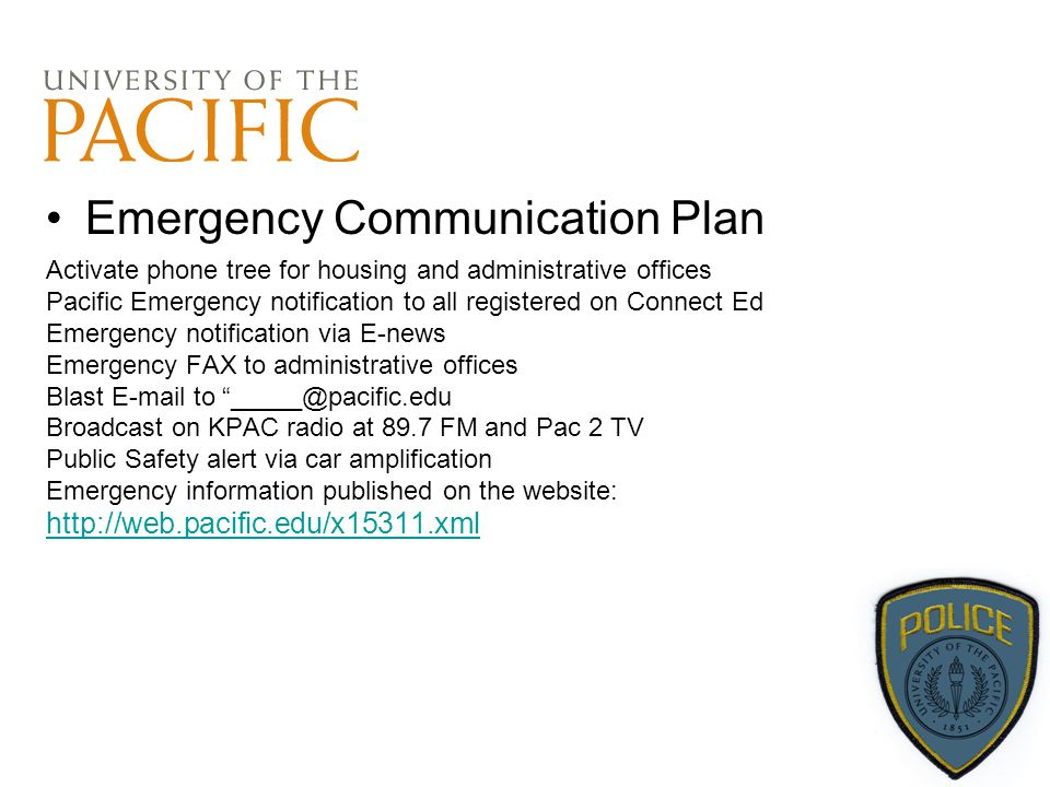 Emergency Communication Plan Activate phone tree for housing and administrative offices Pacific Emergency notification to all registered on Connect Ed