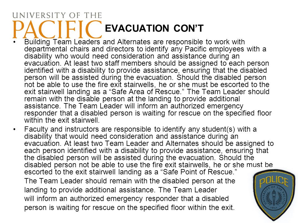 EVACUATION CON'T Building Team Leaders and Alternates are responsible to work with departmental chairs and directors to identify any Pacific employees