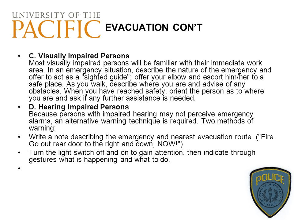 EVACUATION CON'T C. Visually Impaired Persons Most visually impaired persons will be familiar with their immediate work area. In an emergency situatio
