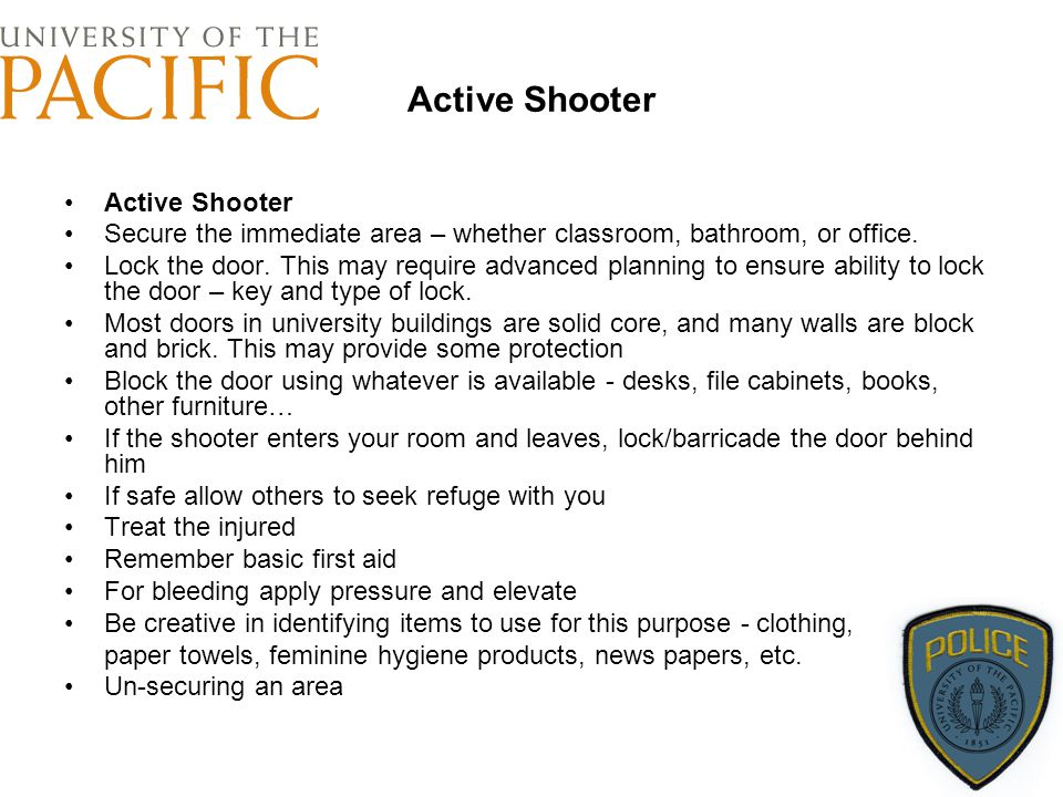 Active Shooter Secure the immediate area – whether classroom, bathroom, or office. Lock the door. This may require advanced planning to ensure ability