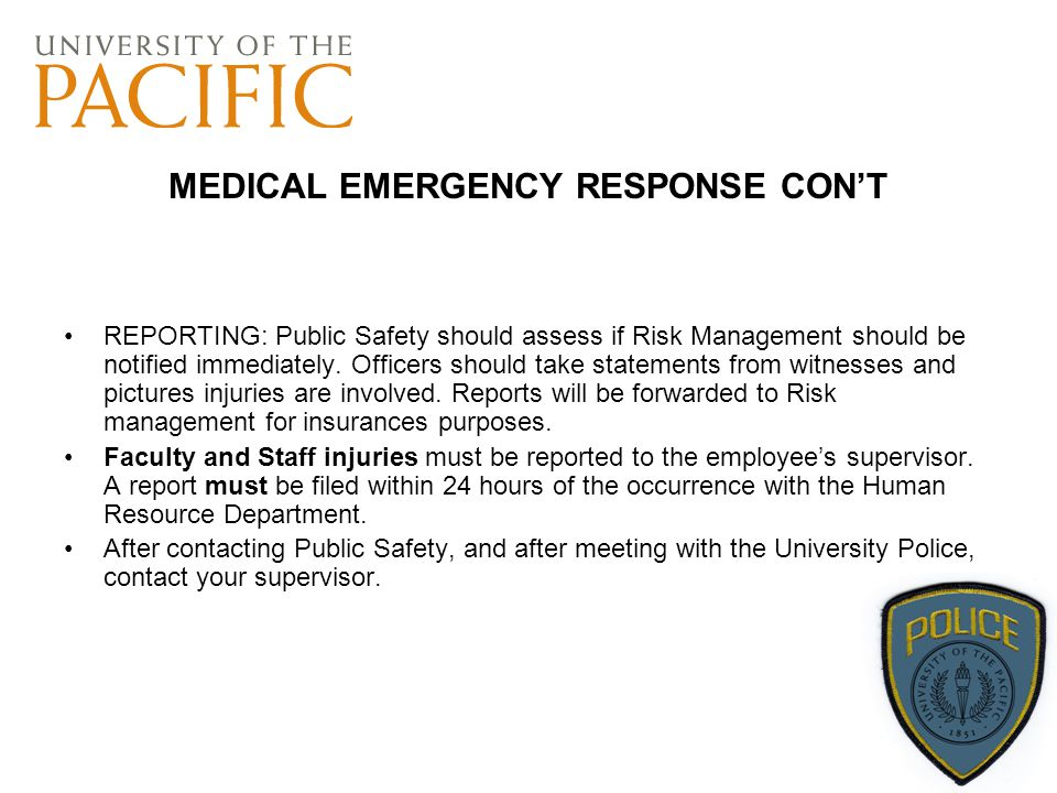 MEDICAL EMERGENCY RESPONSE CON'T REPORTING: Public Safety should assess if Risk Management should be notified immediately. Officers should take statem