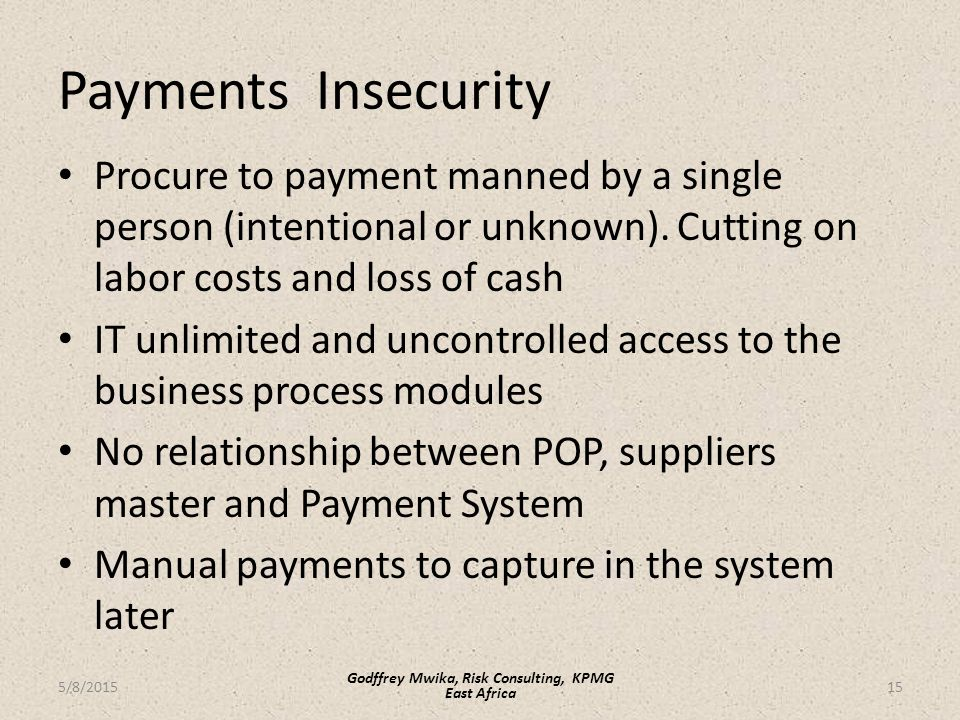 Payments Insecurity Procure to payment manned by a single person (intentional or unknown).