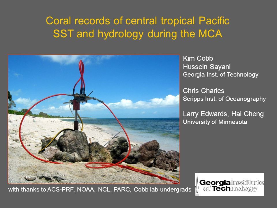 Coral records of central tropical Pacific SST and hydrology during the MCA Kim Cobb Hussein Sayani Georgia Inst.