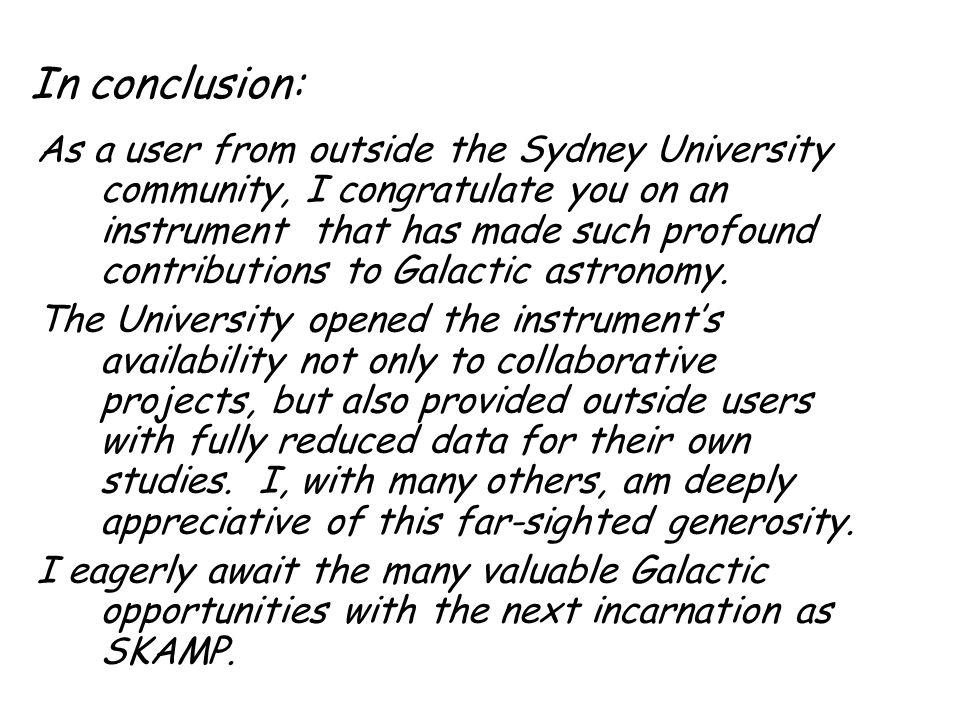 In conclusion: As a user from outside the Sydney University community, I congratulate you on an instrument that has made such profound contributions t
