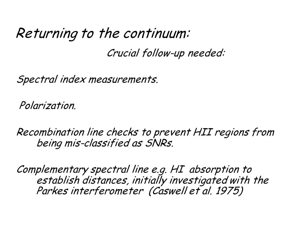 Returning to the continuum: Crucial follow-up needed: Spectral index measurements.