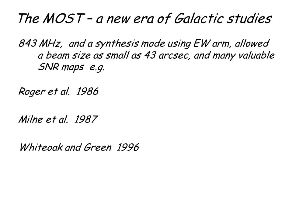 The MOST – a new era of Galactic studies 843 MHz, and a synthesis mode using EW arm, allowed a beam size as small as 43 arcsec, and many valuable SNR
