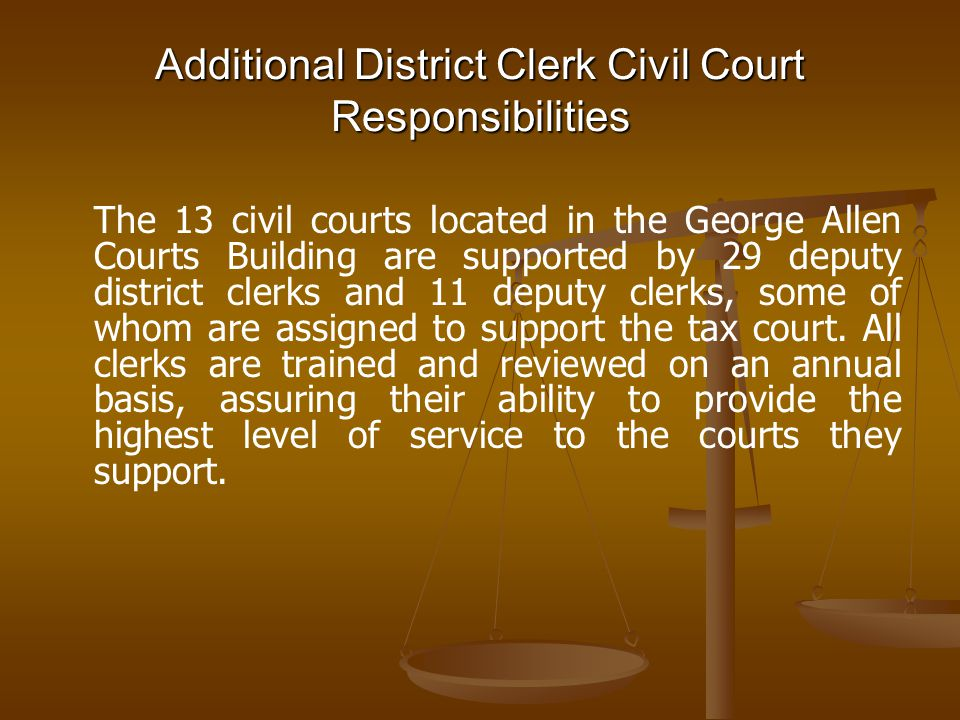 Additional District Clerk Civil Court Responsibilities The 13 civil courts located in the George Allen Courts Building are supported by 29 deputy dist