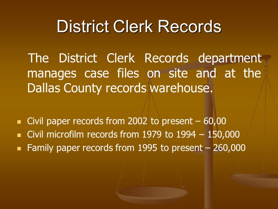 District Clerk Records The District Clerk Records department manages case files on site and at the Dallas County records warehouse. Civil paper record