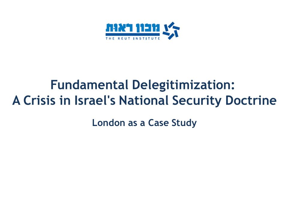 Fundamental Delegitimization: A Crisis in Israel's National Security Doctrine London as a Case Study