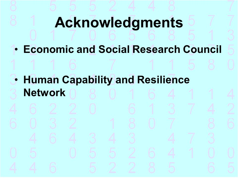 Acknowledgments Economic and Social Research Council Human Capability and Resilience Network
