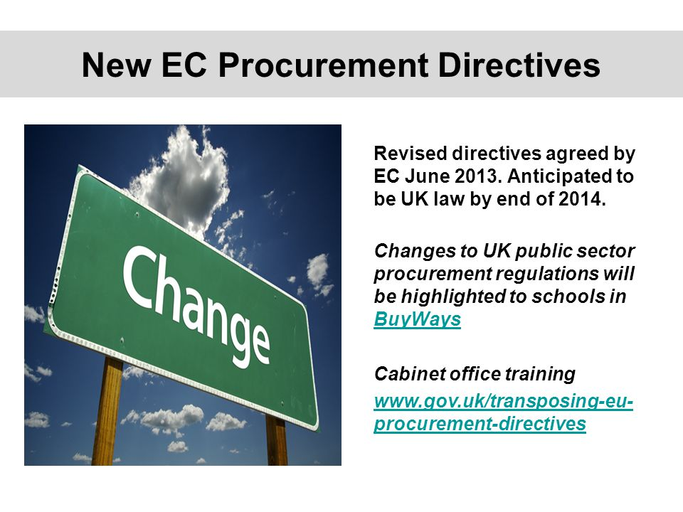 Revised directives agreed by EC June 2013. Anticipated to be UK law by end of 2014.