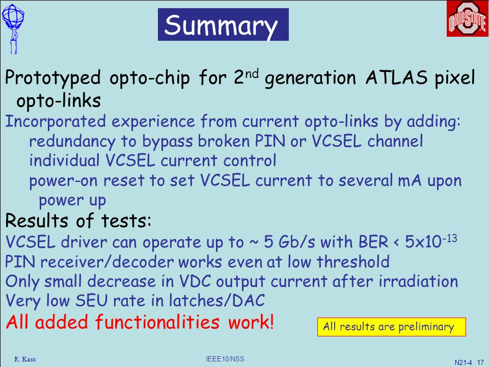 IEEE10/NSS R. Kass Summary Prototyped opto-chip for 2 nd generation ATLAS pixel opto-links Incorporated experience from current opto-links by adding: