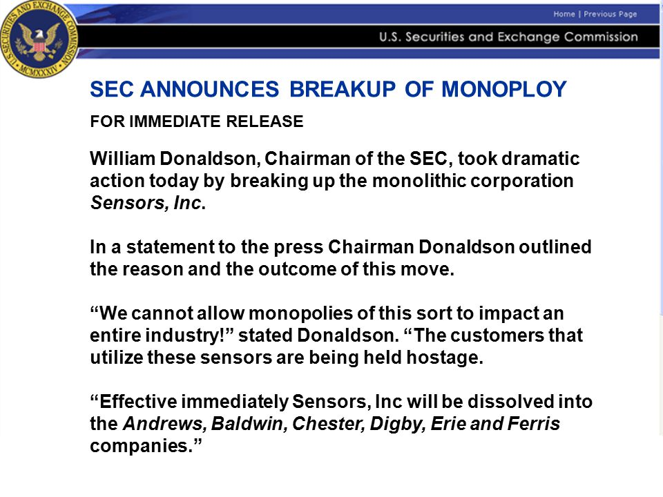 SEC ANNOUNCES BREAKUP OF MONOPLOY FOR IMMEDIATE RELEASE William Donaldson, Chairman of the SEC, took dramatic action today by breaking up the monolith