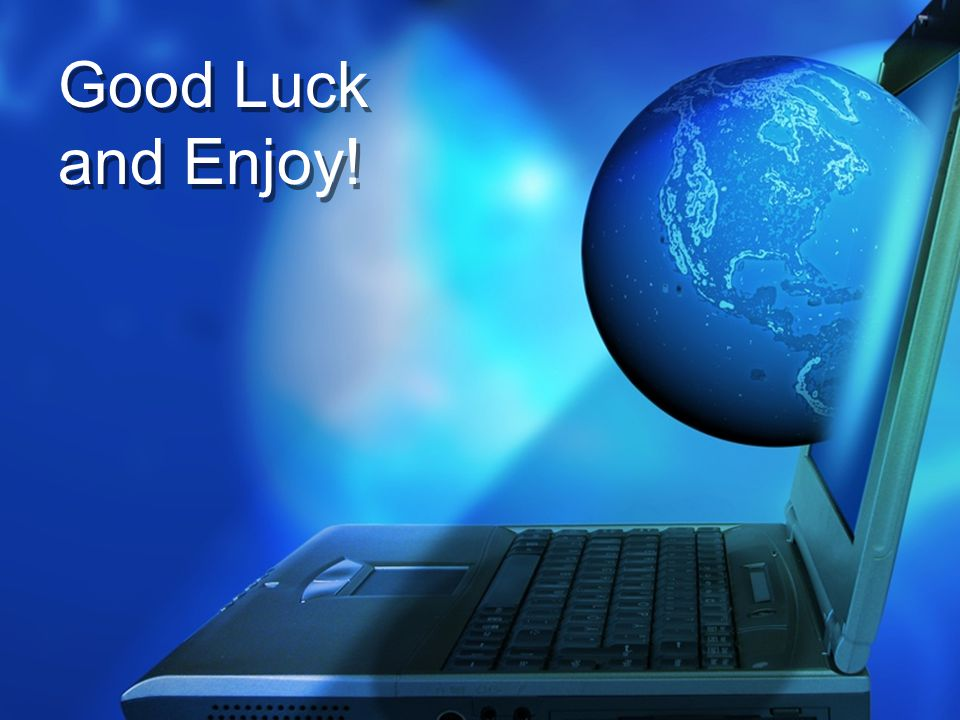 Good Luck and Enjoy!