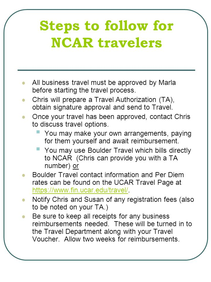 Steps to follow for NCAR travelers All business travel must be approved by Marla before starting the travel process.