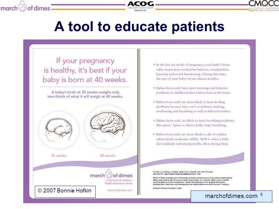 A tool to educate patients marchofdimes.com © 2007 Bonnie Hofkin 8