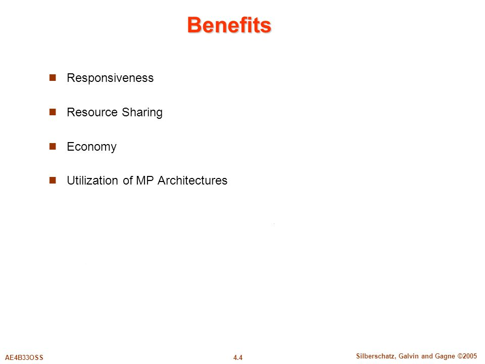 4.4 Silberschatz, Galvin and Gagne ©2005 AE4B33OSS Benefits Responsiveness Resource Sharing Economy Utilization of MP Architectures