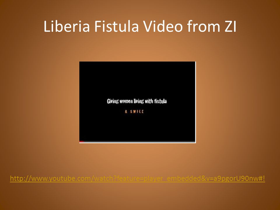 Liberia Fistula Video from ZI http://www.youtube.com/watch feature=player_embedded&v=a9pgorU90nw#!