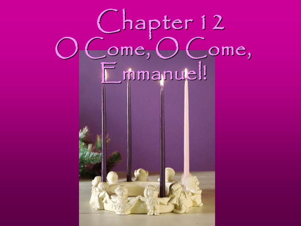 Chapter 12 O Come, O Come, Emmanuel!