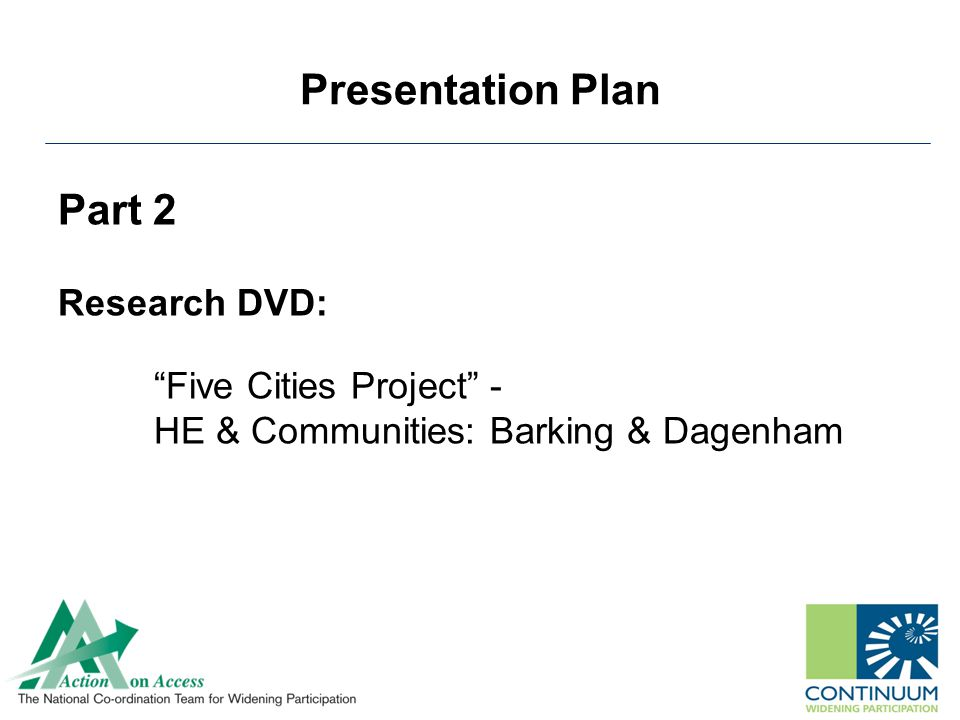 Presentation Plan Part 2 Research DVD: Five Cities Project - HE & Communities: Barking & Dagenham
