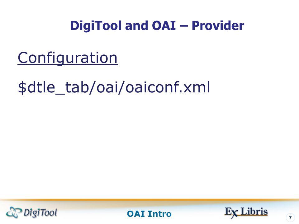 OAI Intro 7 DigiTool and OAI – Provider Configuration $dtle_tab/oai/oaiconf.xml