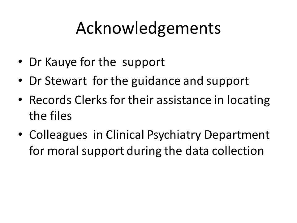 Acknowledgements Dr Kauye for the support Dr Stewart for the guidance and support Records Clerks for their assistance in locating the files Colleagues in Clinical Psychiatry Department for moral support during the data collection