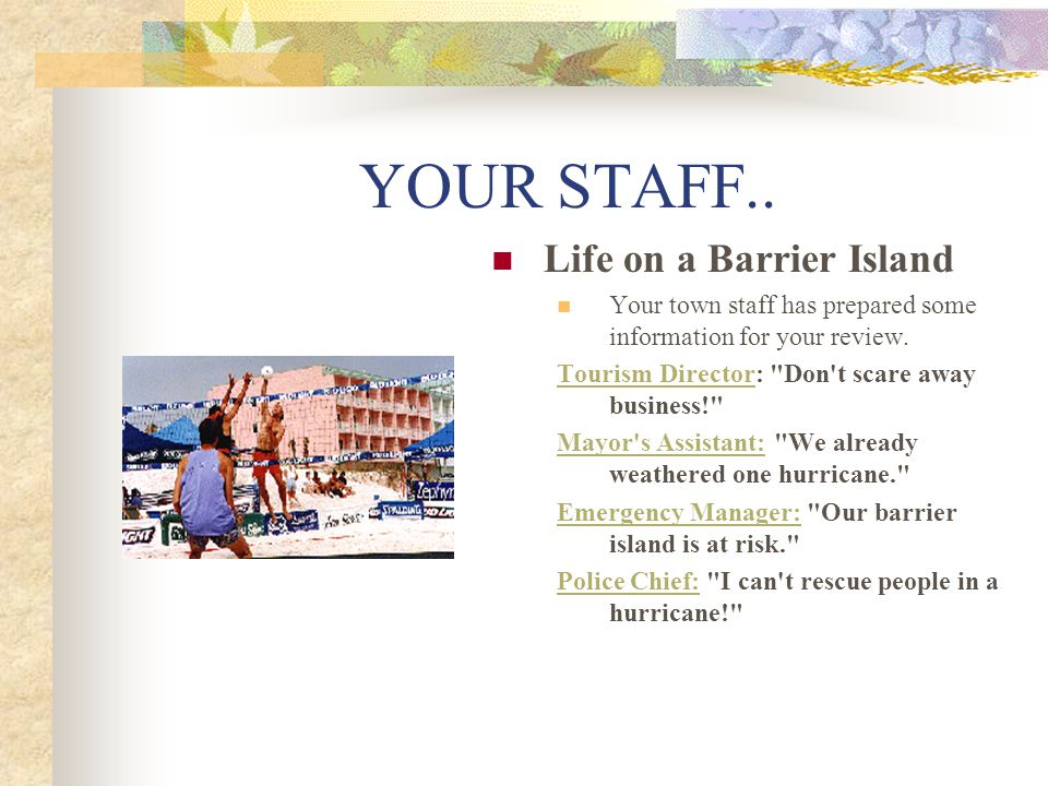 YOUR STAFF.. Life on a Barrier Island Your town staff has prepared some information for your review. Tourism DirectorTourism Director: