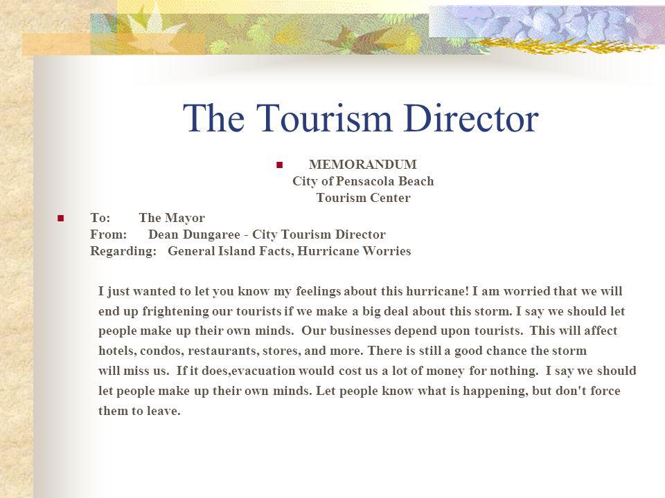 The Tourism Director MEMORANDUM City of Pensacola Beach Tourism Center To: The Mayor From: Dean Dungaree - City Tourism Director Regarding: General Is
