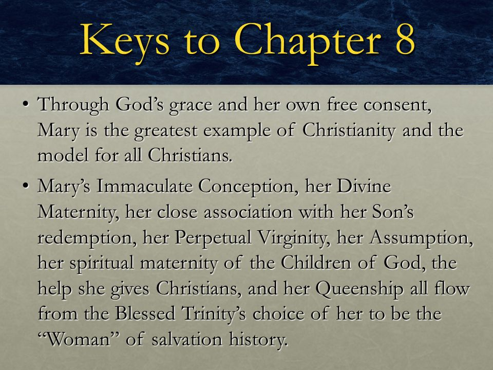 Keys to Chapter 8 Through God's grace and her own free consent, Mary is the greatest example of Christianity and the model for all Christians. Through