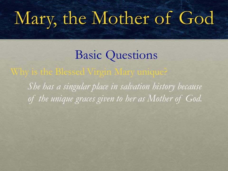 Mary, the Mother of God What does it mean to say that Mary is the Mother of God.