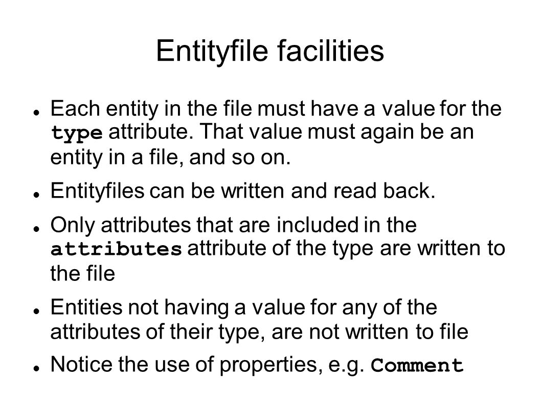 Entityfile facilities Each entity in the file must have a value for the type attribute. That value must again be an entity in a file, and so on. Entit