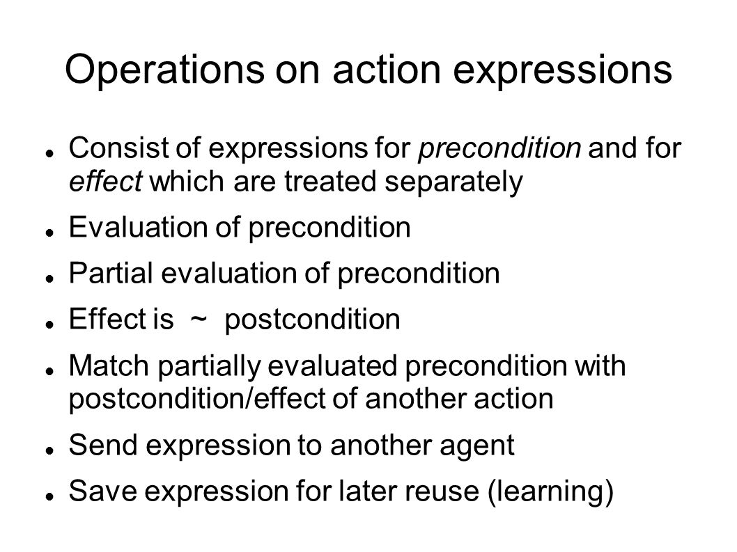Operations on action expressions Consist of expressions for precondition and for effect which are treated separately Evaluation of precondition Partia